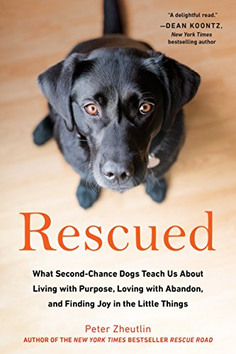 Rescued: What Second-Chance Dogs Teach Us About Living with Purpose, Loving with Abandon, and Finding Joy in the Little Things ()