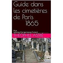 Guide dans les cimetières de Paris   1865: Pere lachaise,Montparnasse,Clamart........................ (French Edition)