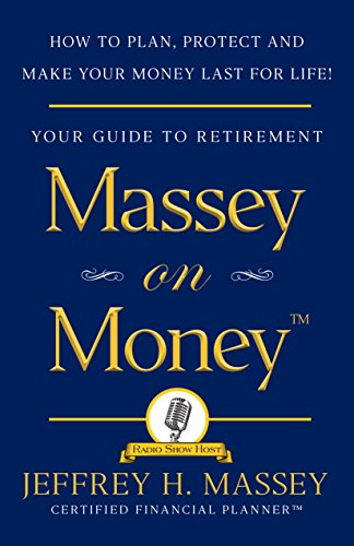 Massey on Money: How to Plan, Protect and Make Your Money Last for Life!