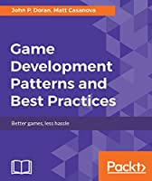 Game Development Patterns and Best Practices Front Cover