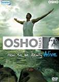 OSHO TALKS - HOW TO BE REALLY ALIVE