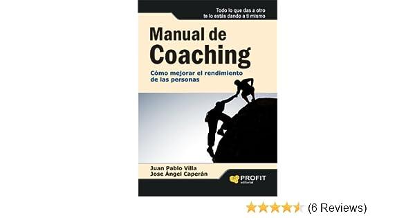 Amazon.com: MANUAL DE COACHING: Cómo mejorar el rendimiento de las personas (Spanish Edition) eBook: José Angel Caperán Vega, Juan Pablo Villa Casal: Kindle ...