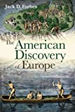 The American Discovery of Europe, Jack D. Forbes, 0252078365