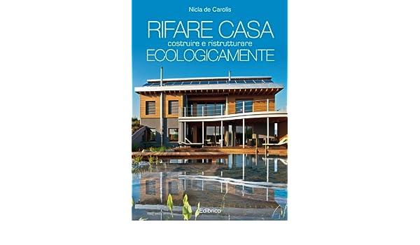 Rifare casa costruire e ristrutturare ecologicamente (Italian Edition)