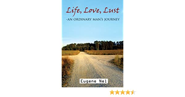 Life, Love, Lust - An Ordinary Mans Journey