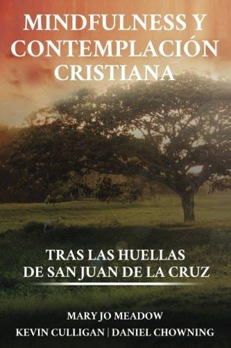 Mindfulness y contemplacion cristiana: Tras las huellas de San Juan de la Cruz (Spanish Edition) [Mary Jo Meadow - Kevin Kulligan - Daniel Chowning] (Tapa Blanda)