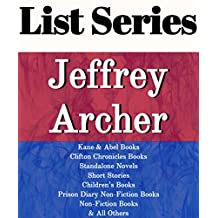 LIST SERIES: JEFFREY ARCHER: SERIES READING ORDER: COMETH THE HOUR, MIGHTIER THAN THE SWORD, THE SINS OF THE FATHER, KANE & ABEL, CLIFTON CHRONICLES, PRISON DIARY BOOKS, NON-FICTION BY JEFFREY ARCHER