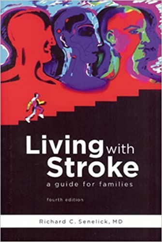 Living With Stroke: A Guide for Families by Senelick MD, Richard C. (January 1, 2010) 4th Revised edition