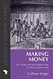 img - for Making Money: Life, Death, and Early Modern Trade on Africa s Guinea Coast (Africa in World History) book / textbook / text book