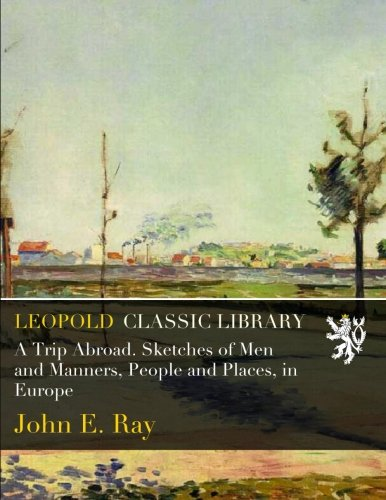 Download A Trip Abroad. Sketches of Men and Manners, People and Places, in Europe PDF