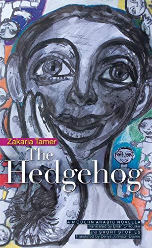 The Hedgehog: A Syrian Novella and Short Stories (Modern Arbic Literature)