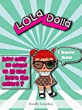 How Do LOLa Dolla easy Count To Ten?: Learn the colors, numbers and flowers with LOLa! (I Can Read It All by Myself) (+ Gift) Counting, Children's Book, ... LOLa Dolla (LOLa Dolla Adventures Book 1)
