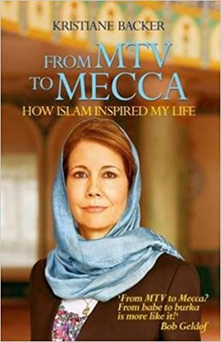 From Mtv To Mecca How Islam Inspired My Life Backer Kristiane 9781908129819 Amazon Com Books