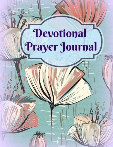 Devotional Journal: Prayers, Daily Inspirations and Gratitude (Jumbo Size Daily Prayer Journal and General Diary) (Volume 30)