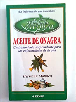 Aceite de onagra un tratamiento sorprendente paara las enfermedades de la piel: Hermann Mohnert: 9788441408319: Amazon.com: Books