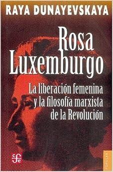 Rosa Luxemburgo, la liberaci??n femenina y la filosof??a marxista de la revoluci??n (Spanish Edition) by Dunayevskaya Raya (2009-09-30)