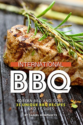 International BBQ: Korean BBQ and Sides: 35 Unique BBQ Recipes and 15 Sides by Daniel Humphreys