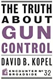 The Truth About Gun Control (Encounter Broadsides)
