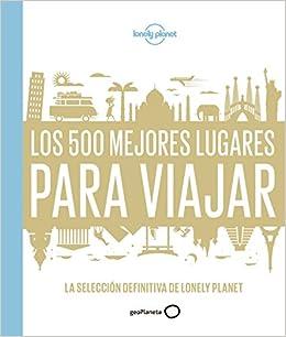Book's Cover of Los 500 mejores lugares para viajar: La selección definitiva de Lonely Planet (Viaje y aventura) (Español) Tapa dura – 18 octubre 2016