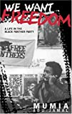 Front cover for the book We Want Freedom: A Life in the Black Panther Party by Mumia Abu-Jamal