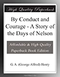 img - for By Conduct and Courage - A Story of the Days of Nelson book / textbook / text book