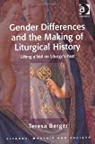 Gender Differences and the Making of Liturgical History (Liturgy, Worship and Society)