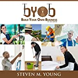 BYOB: Build Your Own Business in 30 Days!: A Step-by-Step Guide to Starting Your Own Service-Based Business