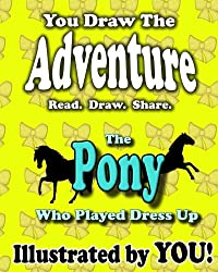 The Pony Who Played Dress Up (You Draw the Adventure)