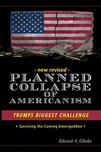 [ Lireing ] ➶ Planned Collapse of Americanism: Pres. Trumps Biggest Challenge Auteur edward glinka – Vejega.info