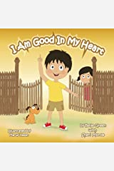 I Am Good In My Heart: Helping Kids Understand Self-Worth (The I Am Series) (Volume 1) Paperback