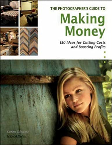 Book The Photographer's Guide to Making Money: 150 Ideas for Cutting Costs and Boosting Profits by Karen Dorame (2009-07-01)