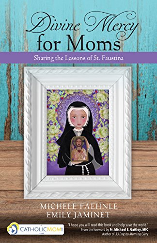 Divine Mercy for Moms: Sharing the Lessons of St. -