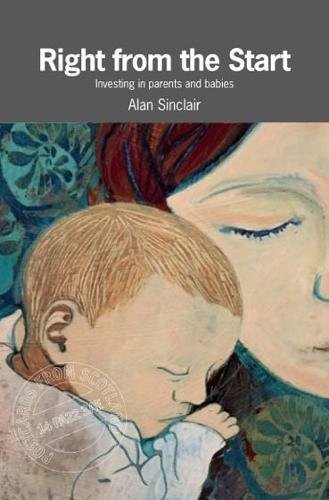 Read Online Right from the Start: Investing in parents and babies (Postcards from Scotland) PDF