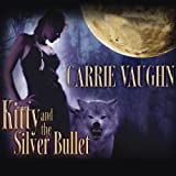 Kitty and the Silver Bullet: Kitty Norville, Book 4