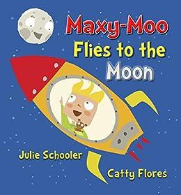 Maxy-Moo Flies to the Moon by [Schooler, Julie]