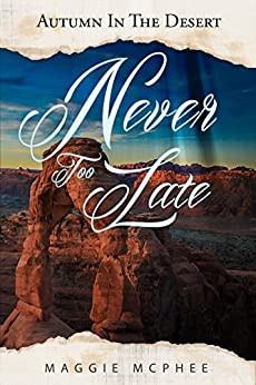 Never Too Late (Autumn In The Desert Book 3) by [McPhee, Maggie]