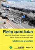 img - for Playing against Nature: Integrating Science and Economics to Mitigate Natural Hazards in an Uncertain World (Wiley Works) by Seth Stein (2014-05-27) book / textbook / text book