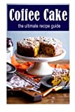 Coffee Cake :The Ultimate Recipe Guide: Over 30 Delicious & Best Selling Recipes