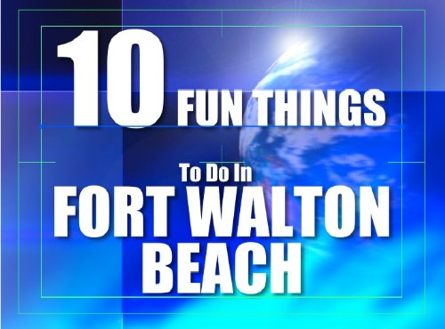 10 Things To Do in Fort Walton Beach, Florida