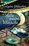 Alle meine Wünsche: Roman