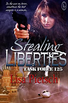 Stealing Liberties (Task Force 125 Book 4) by [Pietsch, Lisa]