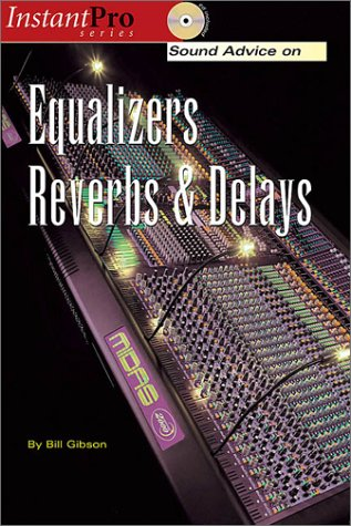 Sound Advice on Equalizers, Reverbs & Delays (Instant Pro)