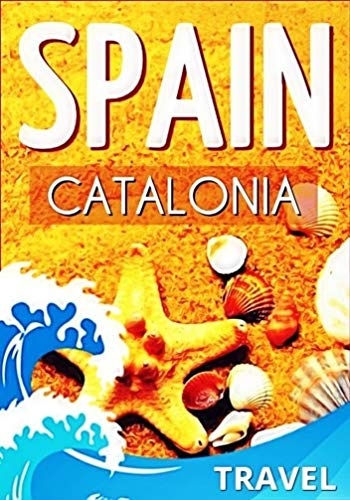 Spain, Catalonia: The Best Beach Vacation Destinations in Mediterranean Coast of Spain. An Overview of the Best Places to Visit in Catalonia. (Best Places In Catalonia)