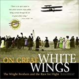 On Great White Wings: The Wright Brothers and the Race for Flight by Fred E.C. Culick front cover