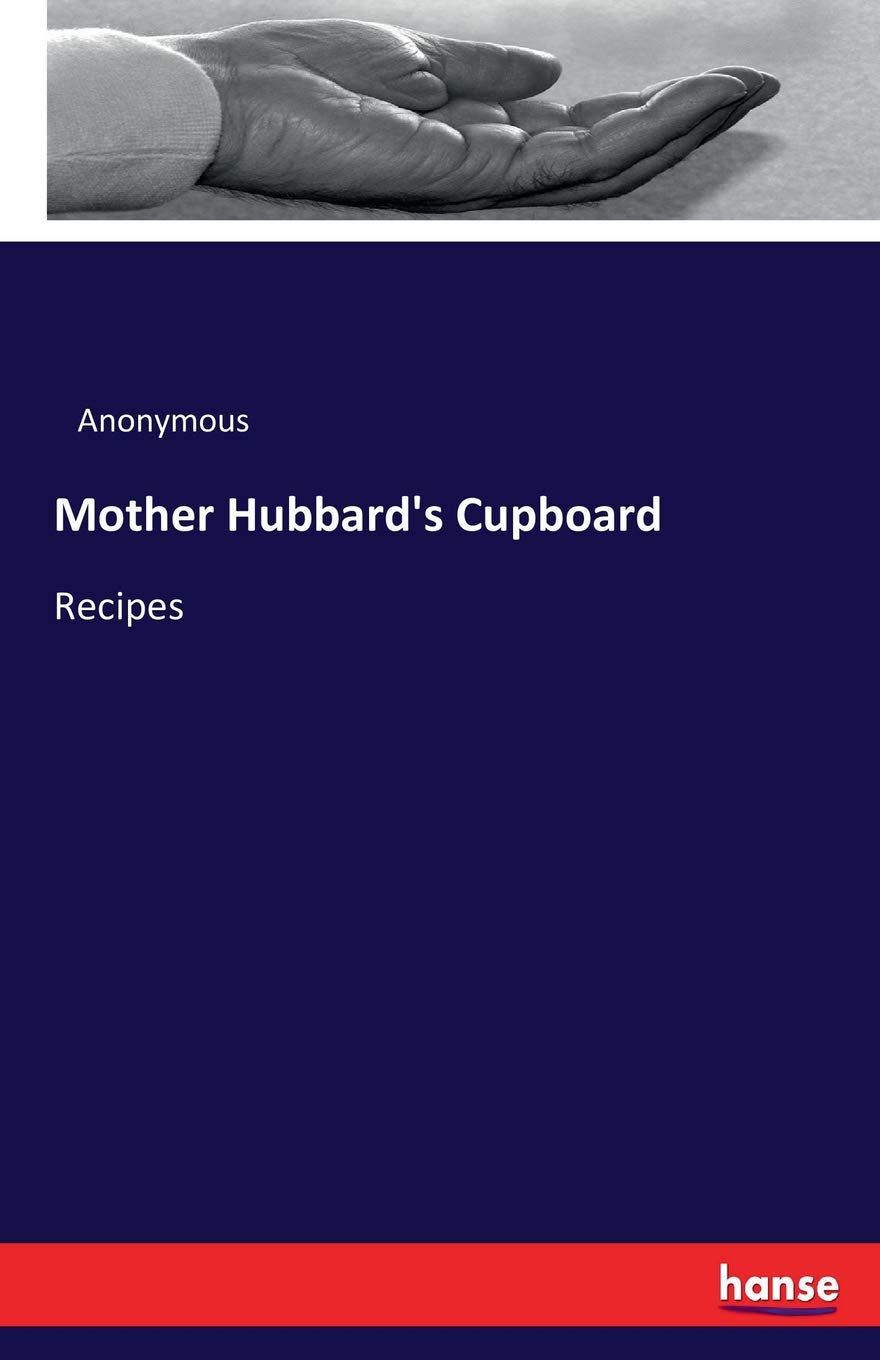 Mother Hubbard's Cupboard: Recipes: Anonymous Anonymous