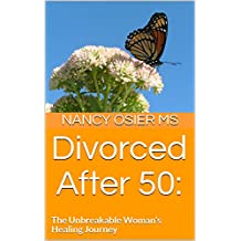 Divorced After 50: : The Unbreakable Woman's Healing Journey