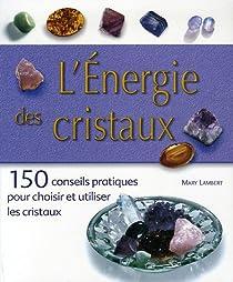 Book's Cover ofL'Energie des cristaux : 150 conseils pratiques pour choisir et utiliser les cristaux