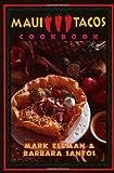 Maui Tacos Cookbook by Mark Ellman, Barbara Santos