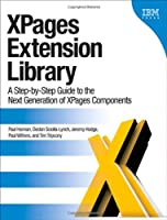 XPages Extension Library: A Step-by-Step Guide to the Next Generation of XPages Components Front Cover