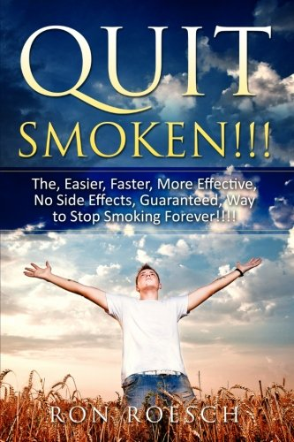 Quit Smoken!!!: The, Easier, Faster, More Effective, No Side Effects, Guaranteed, Way to Stop Smoking Forever!!!! (Smoking With A Nicotine Patch On Side Effects)